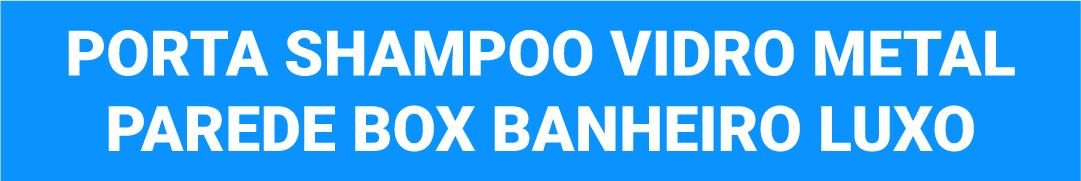 Porta Shampoo De Vidro Metal Cromado Furkin.